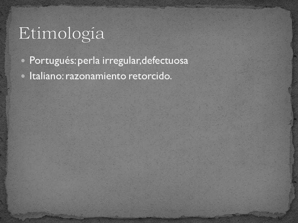 Etimología Portugués: perla irregular,defectuosa