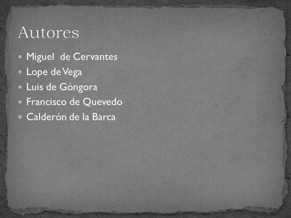 Autores Miguel de Cervantes Lope de Vega Luis de Góngora