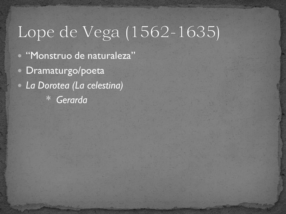 Lope de Vega (1562-1635) Monstruo de naturaleza Dramaturgo/poeta