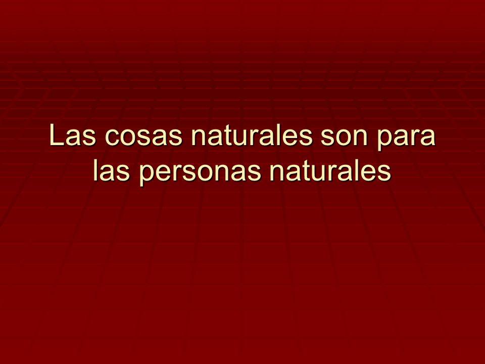 Las cosas naturales son para las personas naturales