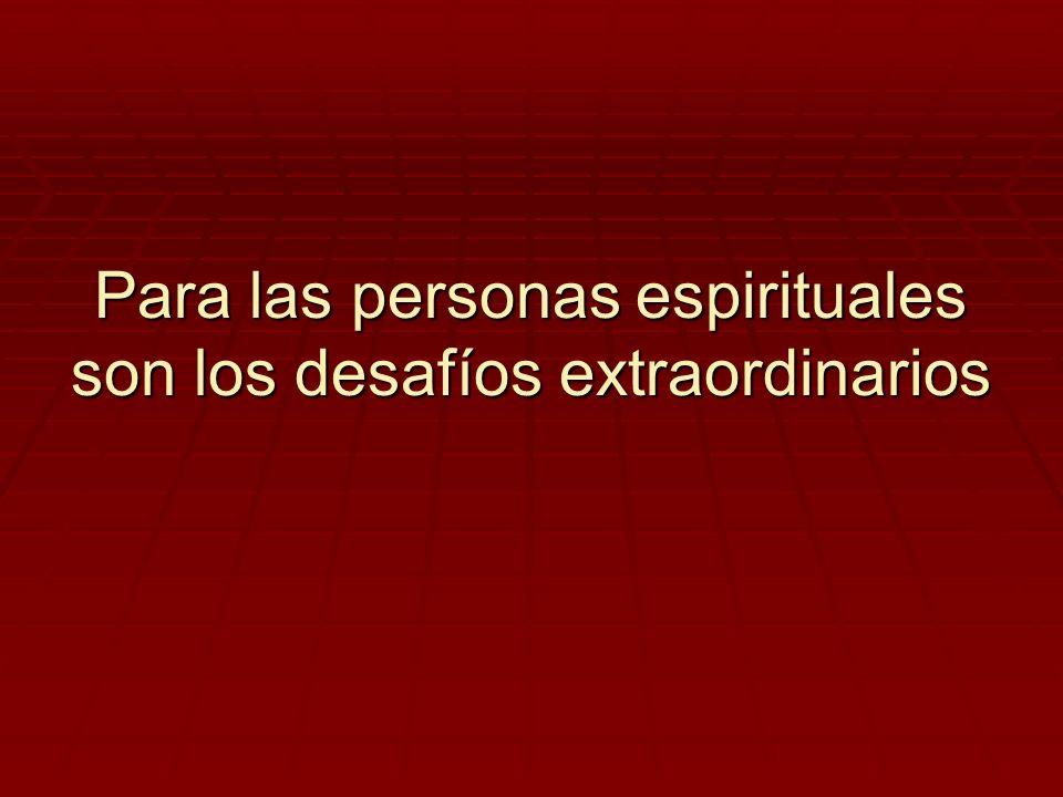 Para las personas espirituales son los desafíos extraordinarios