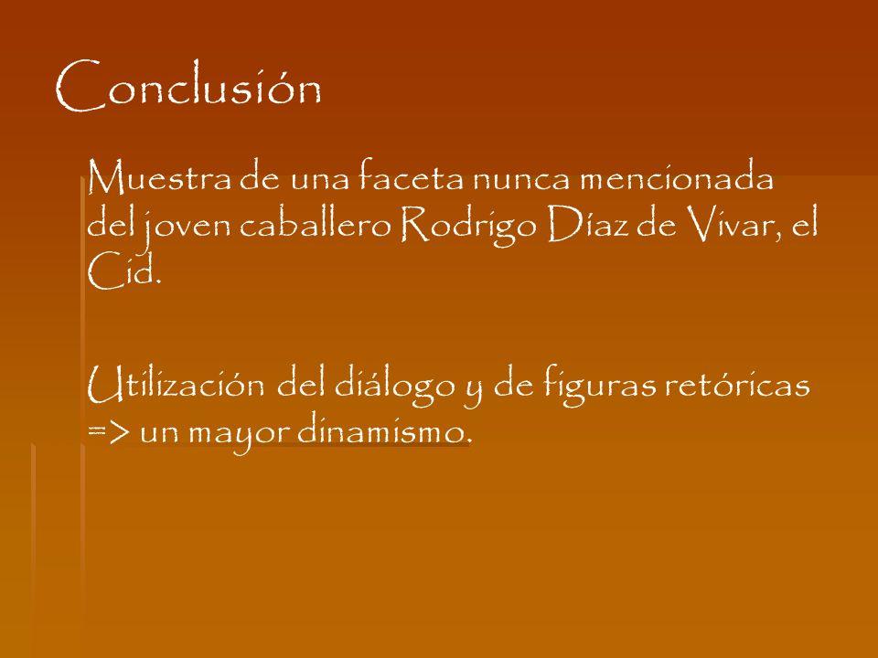 Conclusión Muestra de una faceta nunca mencionada del joven caballero Rodrigo Díaz de Vivar, el Cid.