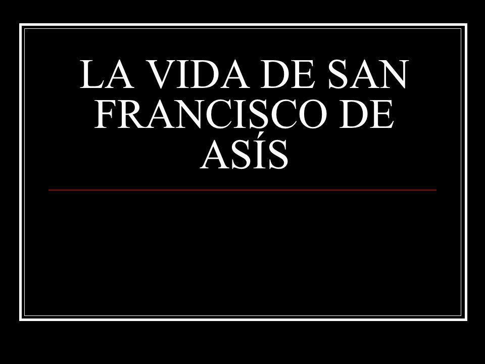 LA VIDA DE SAN FRANCISCO DE ASÍS