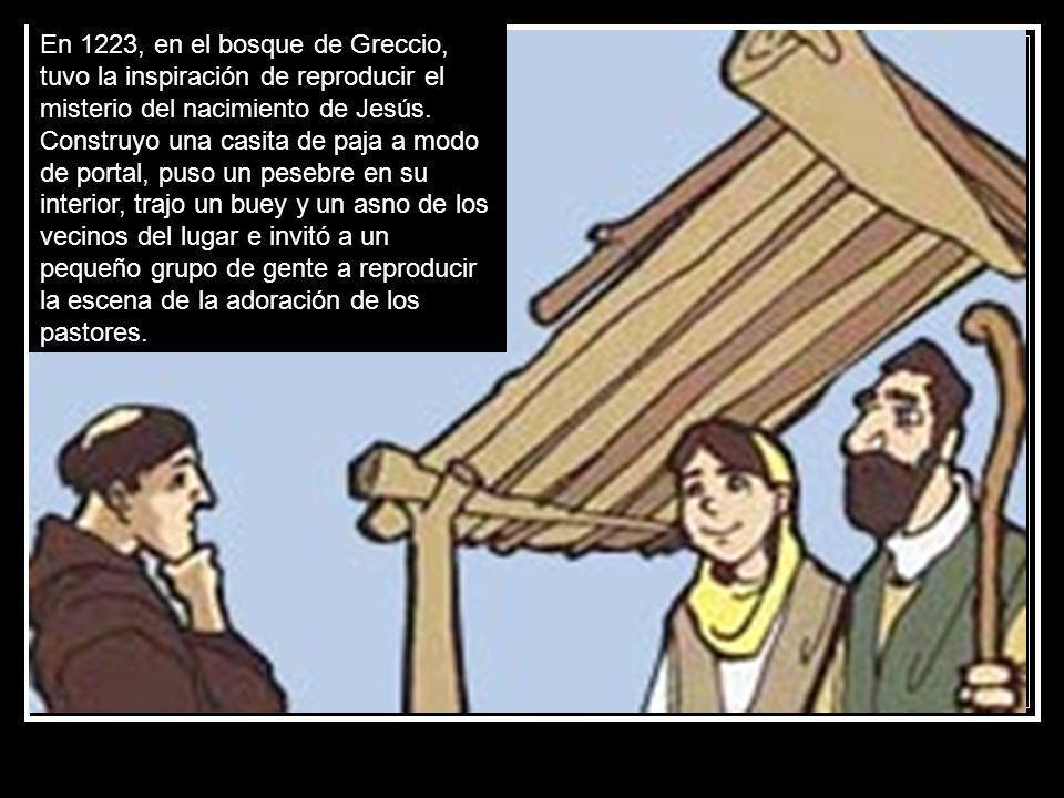En 1223, en el bosque de Greccio, tuvo la inspiración de reproducir el misterio del nacimiento de Jesús.