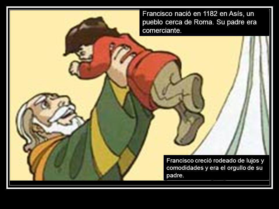 Francisco nació en 1182 en Asís, un pueblo cerca de Roma
