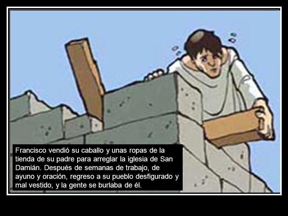 Francisco vendió su caballo y unas ropas de la tienda de su padre para arreglar la iglesia de San Damián.