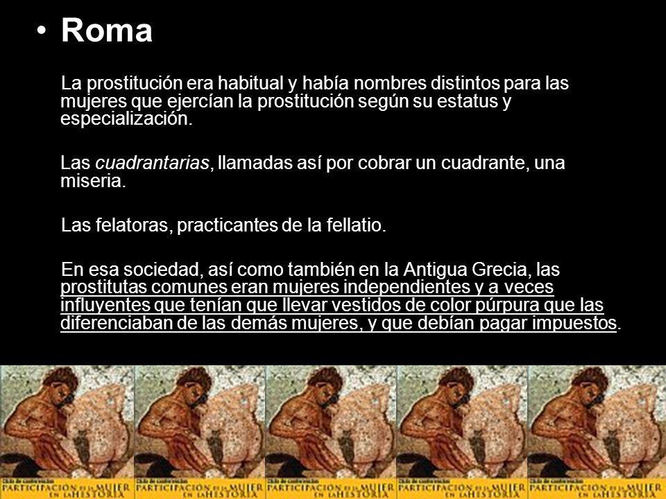 Roma La prostitución era habitual y había nombres distintos para las mujeres que ejercían la prostitución según su estatus y especialización.