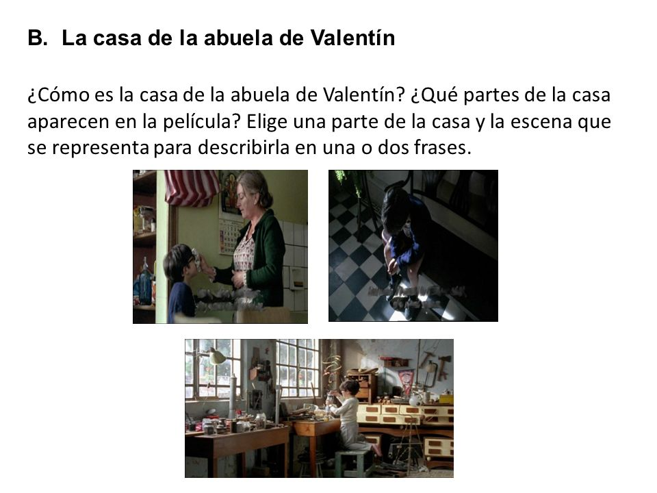 B. La casa de la abuela de Valentín
