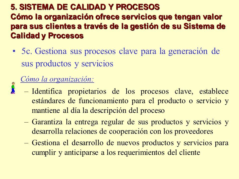 5. SISTEMA DE CALIDAD Y PROCESOS Cómo la organización ofrece servicios que tengan valor para sus clientes a través de la gestión de su Sistema de Calidad y Procesos