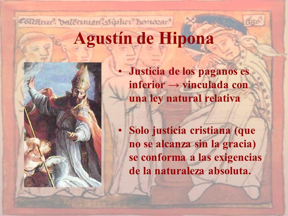 Agustín de Hipona Justicia de los paganos es inferior → vinculada con una ley natural relativa.