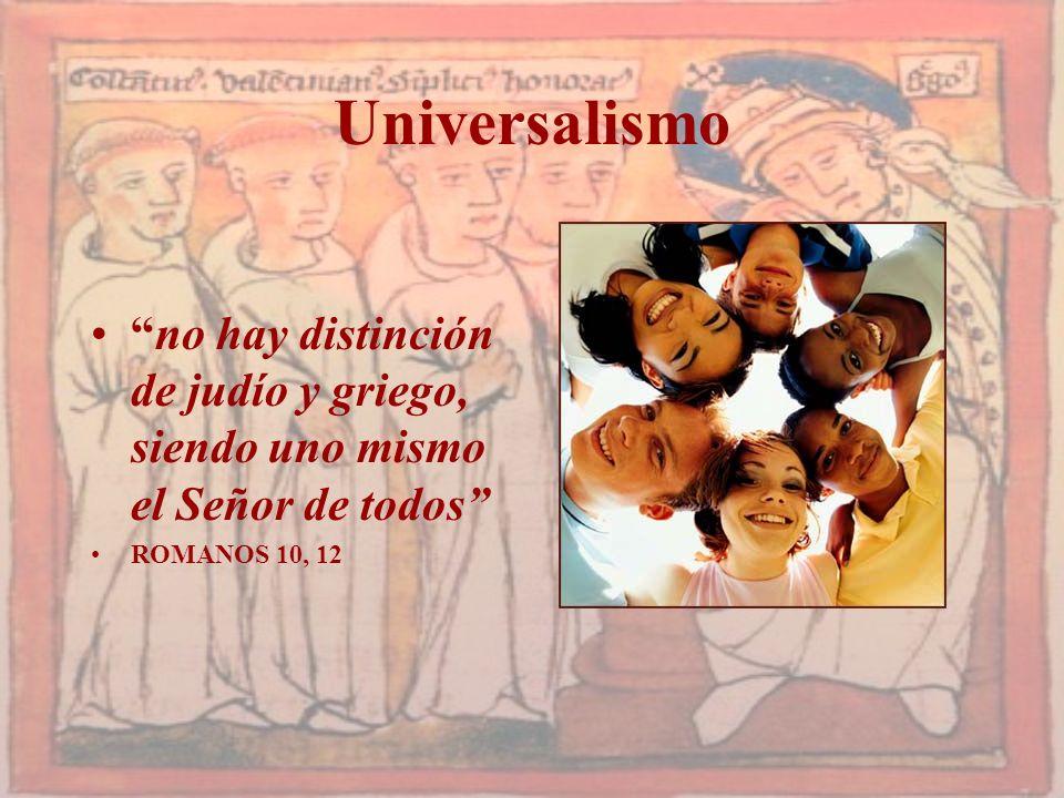 Universalismo no hay distinción de judío y griego, siendo uno mismo el Señor de todos ROMANOS 10, 12.