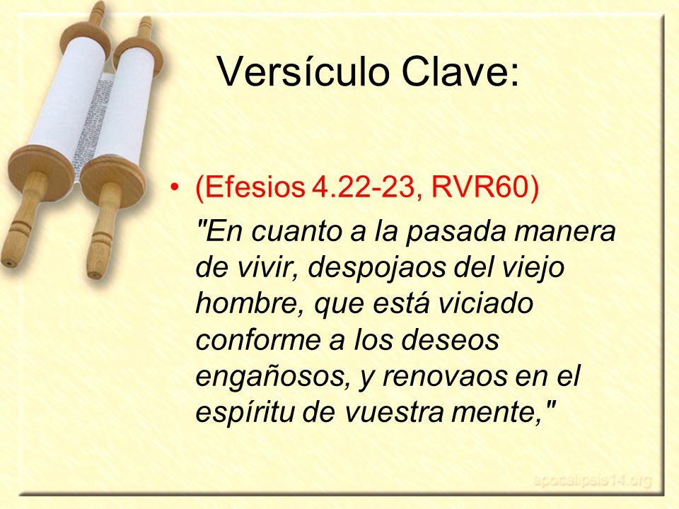 Versículo Clave: (Efesios 4.22-23, RVR60)