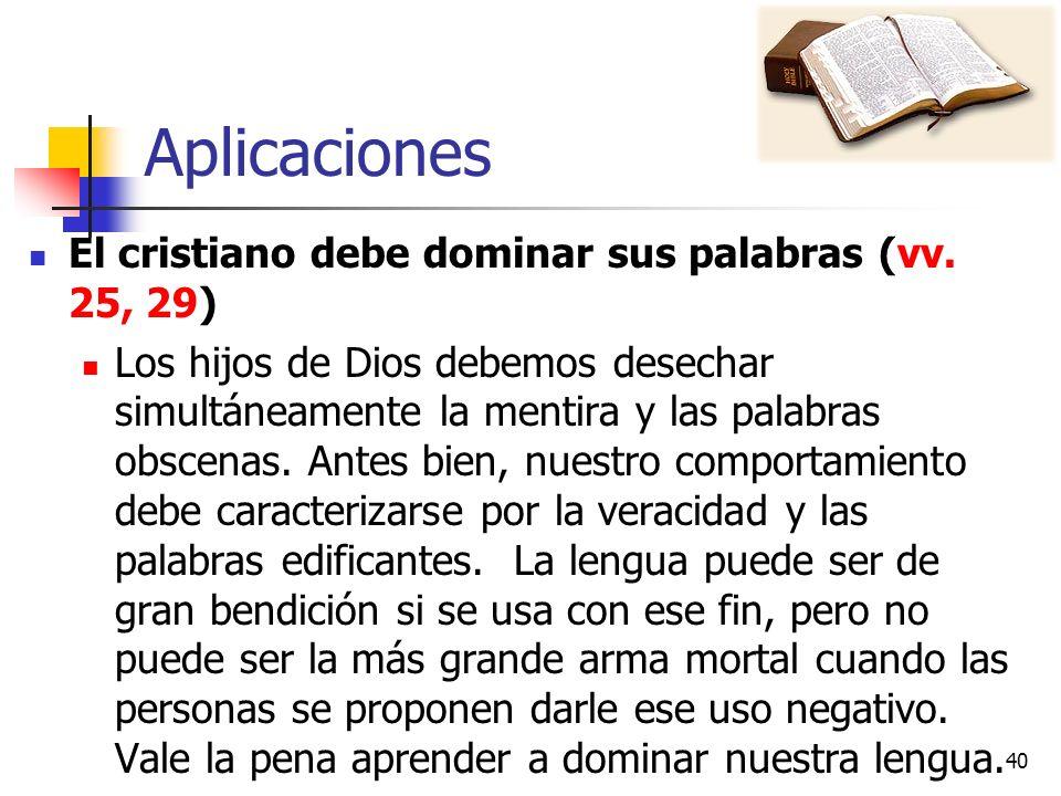 Aplicaciones El cristiano debe dominar sus palabras (vv. 25, 29)