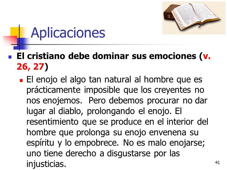 Aplicaciones El cristiano debe dominar sus emociones (v. 26, 27)