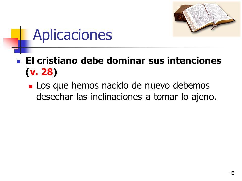 Aplicaciones El cristiano debe dominar sus intenciones (v. 28)