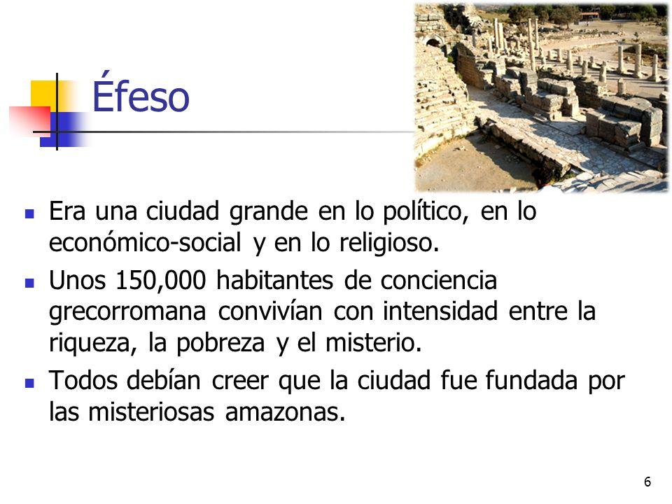 Éfeso Era una ciudad grande en lo político, en lo económico-social y en lo religioso.