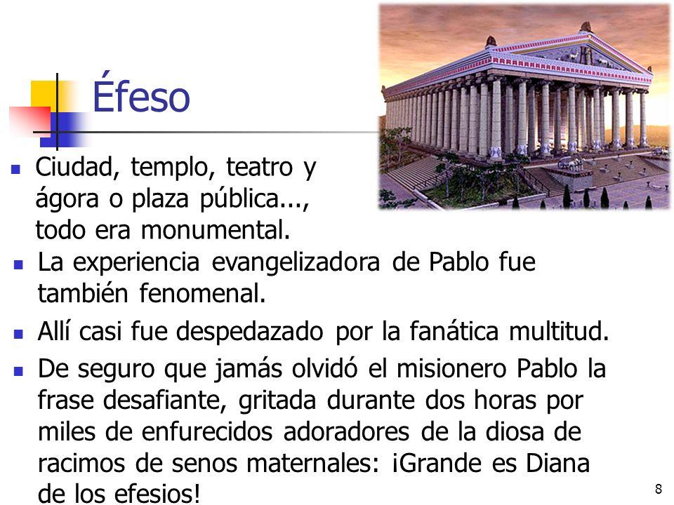 Éfeso Ciudad, templo, teatro y ágora o plaza pública..., todo era monumental. La experiencia evangelizadora de Pablo fue también fenomenal.