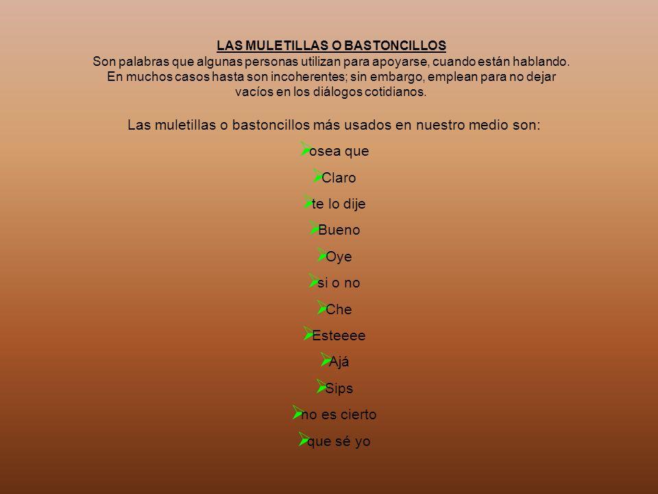 Las muletillas o bastoncillos más usados en nuestro medio son: