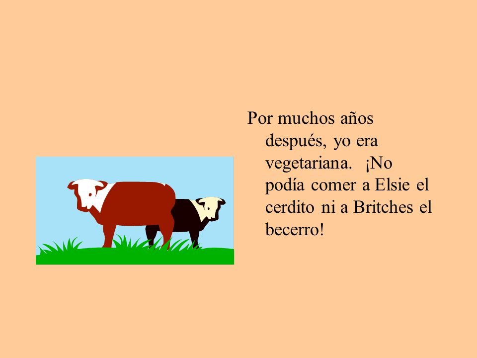 Por muchos años después, yo era vegetariana