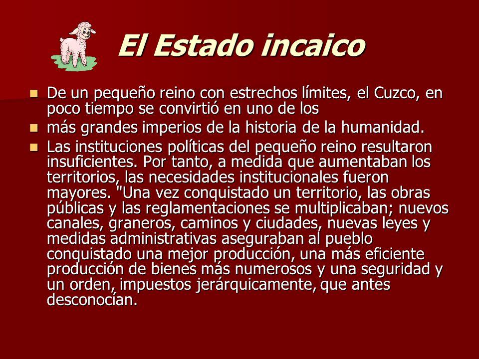 El Estado incaico De un pequeño reino con estrechos límites, el Cuzco, en poco tiempo se convirtió en uno de los.