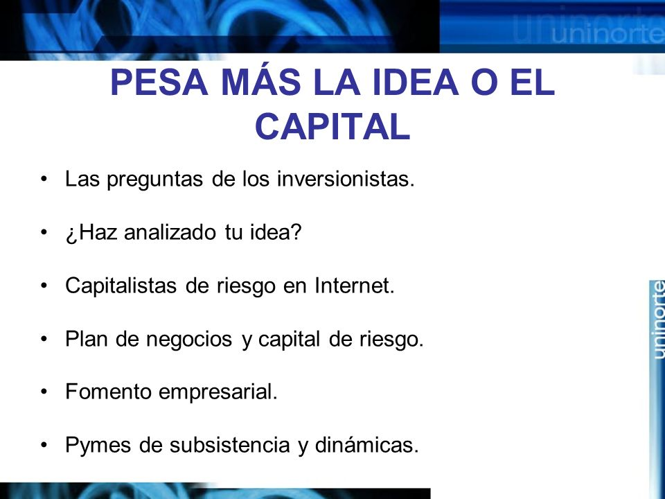 PESA MÁS LA IDEA O EL CAPITAL