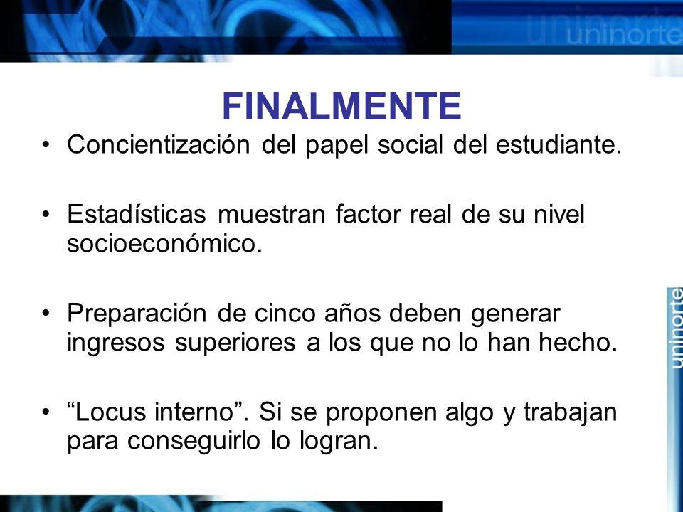 FINALMENTE Concientización del papel social del estudiante.