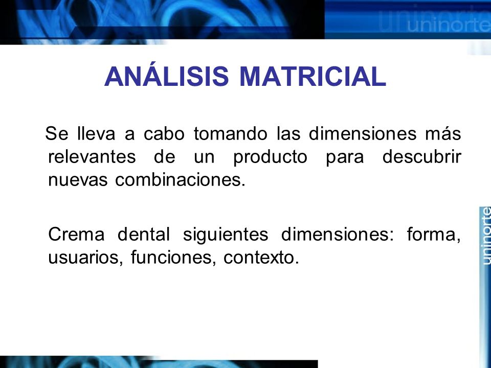 ANÁLISIS MATRICIAL Se lleva a cabo tomando las dimensiones más relevantes de un producto para descubrir nuevas combinaciones.