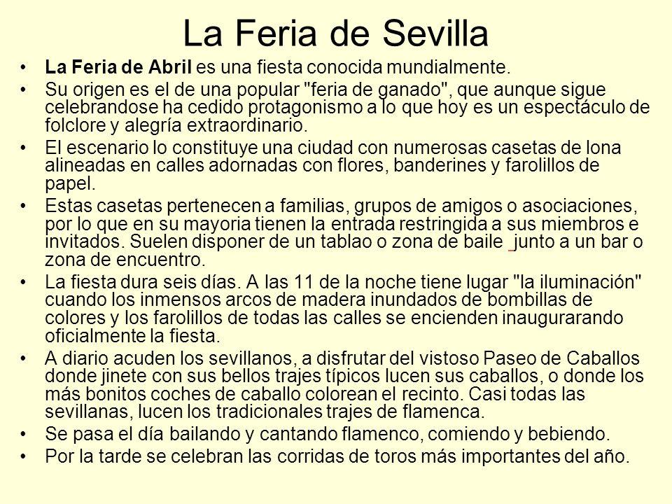 La Feria de Sevilla La Feria de Abril es una fiesta conocida mundialmente.