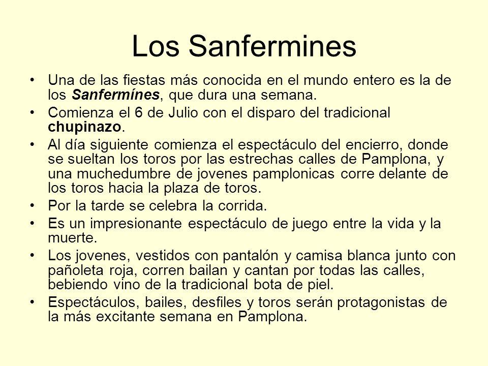 Los Sanfermines Una de las fiestas más conocida en el mundo entero es la de los Sanfermínes, que dura una semana.