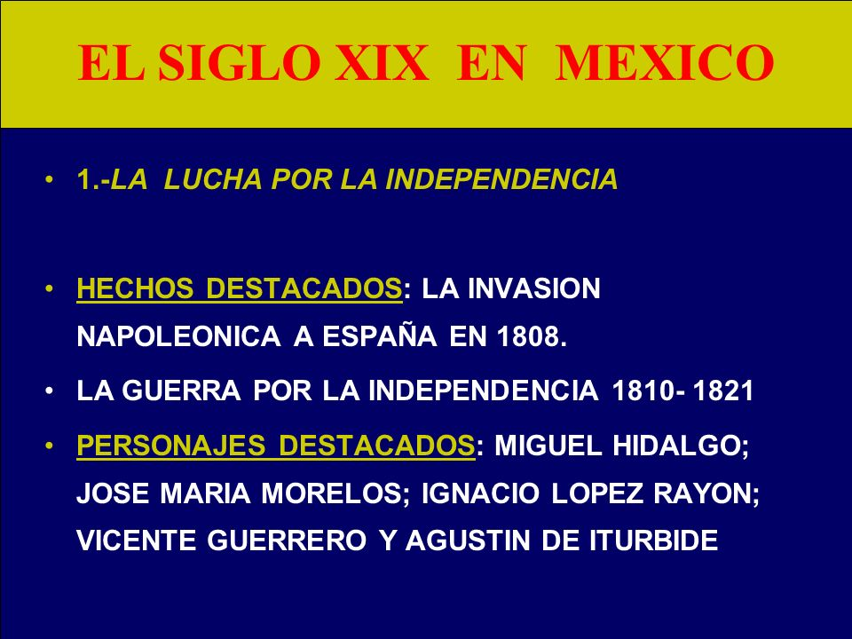 EL SIGLO XIX EN MEXICO 1.-LA LUCHA POR LA INDEPENDENCIA