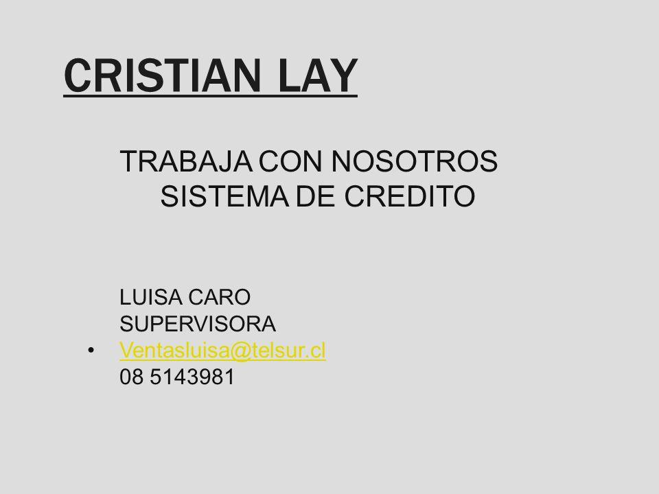 CRISTIAN LAY TRABAJA CON NOSOTROS SISTEMA DE CREDITO LUISA CARO