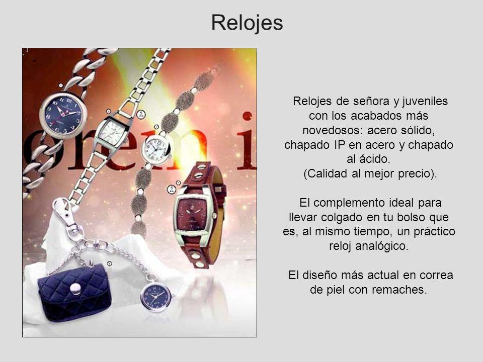 RelojesRelojes de señora y juveniles con los acabados más novedosos: acero sólido, chapado IP en acero y chapado al ácido.
