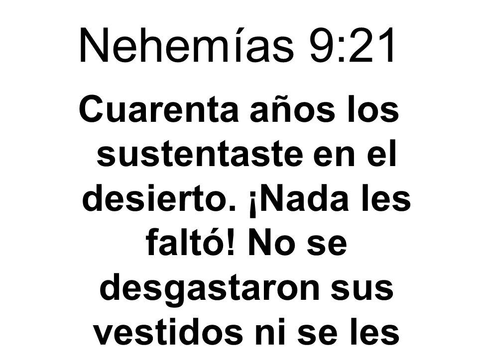 Nehemías 9:21 Cuarenta años los sustentaste en el desierto.