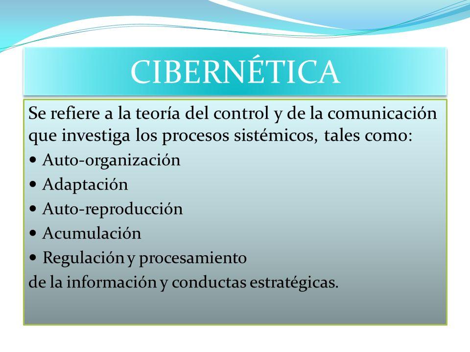 CIBERNÉTICA Se refiere a la teoría del control y de la comunicación que investiga los procesos sistémicos, tales como: