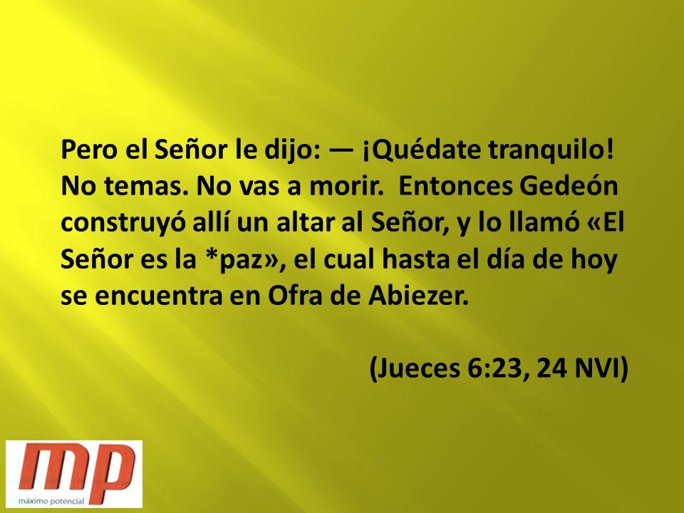Pero el Señor le dijo: — ¡Quédate tranquilo. No temas. No vas a morir