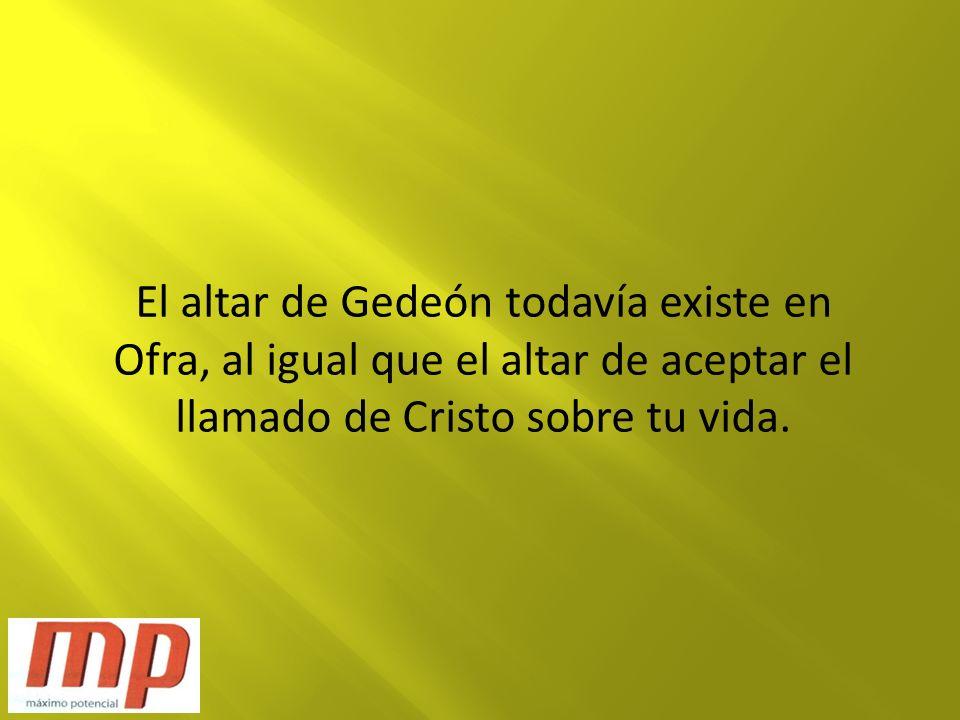 El altar de Gedeón todavía existe en Ofra, al igual que el altar de aceptar el llamado de Cristo sobre tu vida.