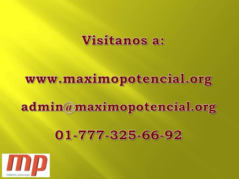 Visítanos a: www.maximopotencial.org 01-777-325-66-92