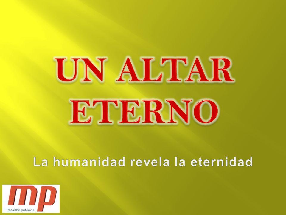 La humanidad revela la eternidad