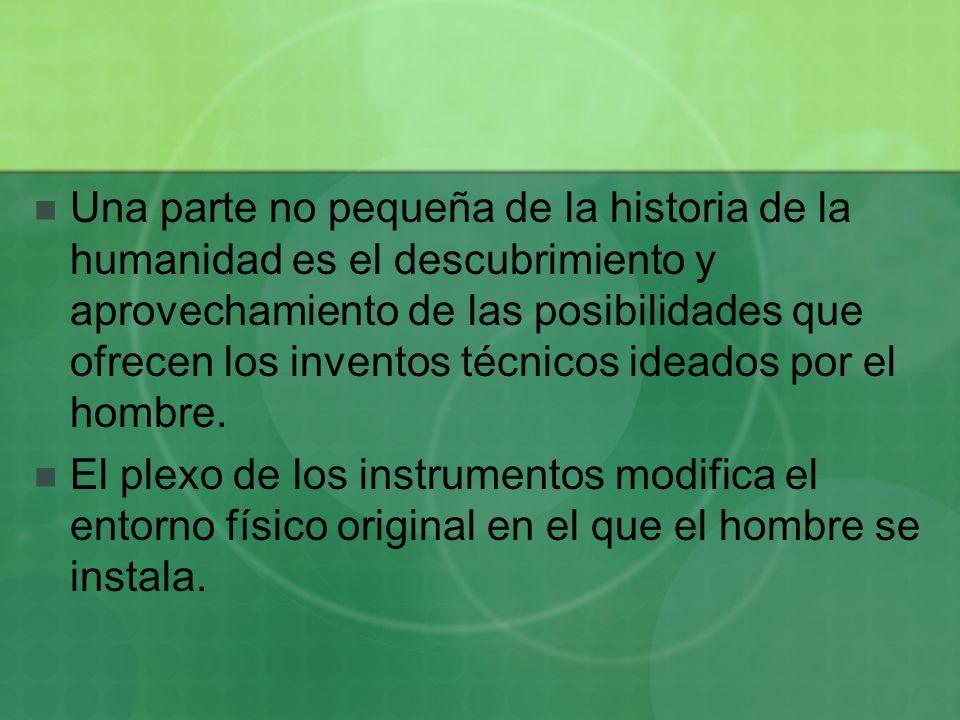 Una parte no pequeña de la historia de la humanidad es el descubrimiento y aprovechamiento de las posibilidades que ofrecen los inventos técnicos ideados por el hombre.