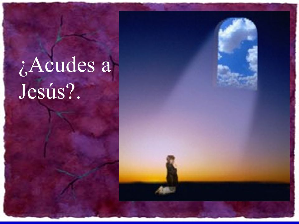 ¿Acudes a Jesús .