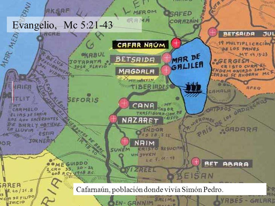 Evangelio, Mc 5:21-43 Cafarnaún, población donde vivía Simón Pedro.