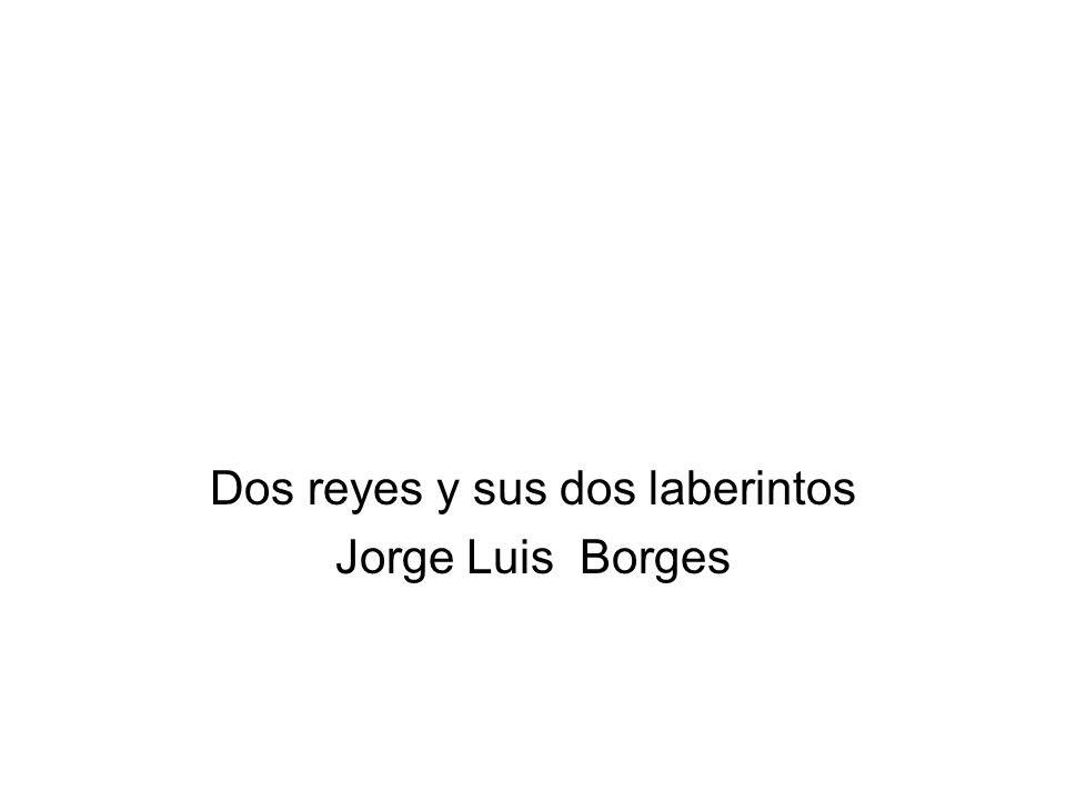 Dos reyes y sus dos laberintos Jorge Luis Borges