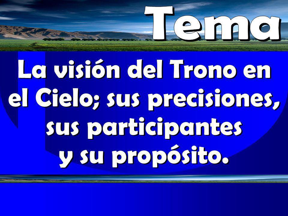 TemaLa visión del Trono en el Cielo; sus precisiones, sus participantes y su propósito.