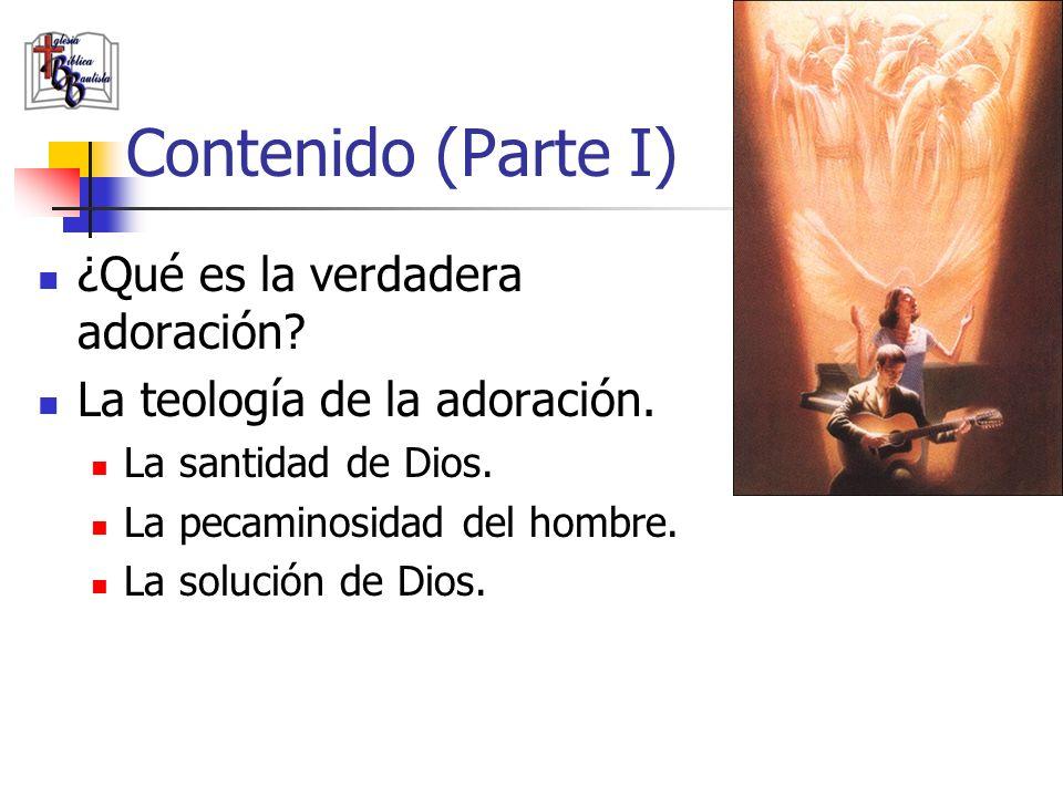 Contenido (Parte I) ¿Qué es la verdadera adoración