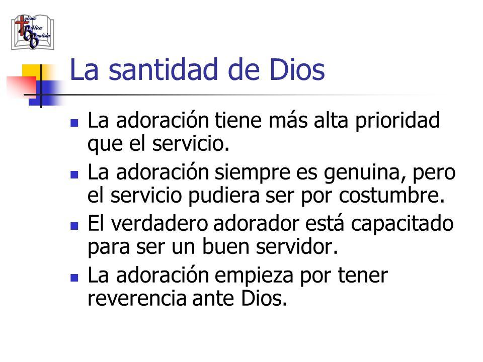 La santidad de Dios La adoración tiene más alta prioridad que el servicio.