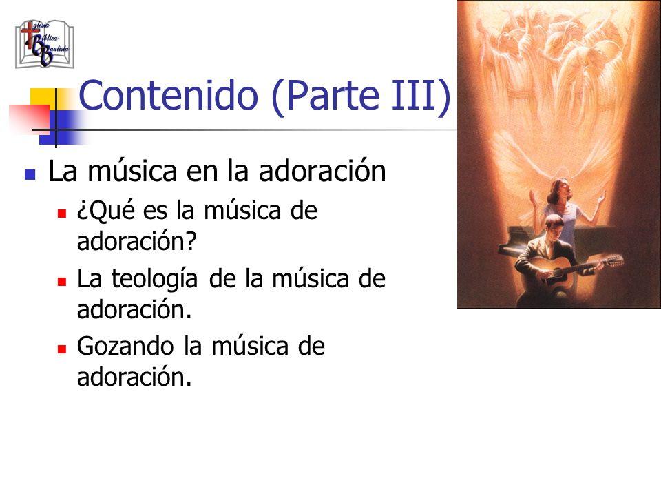 Contenido (Parte III) La música en la adoración