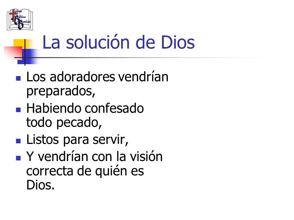 La solución de Dios Los adoradores vendrían preparados,