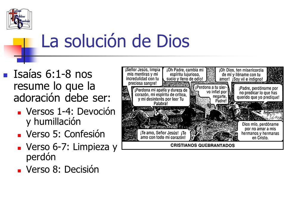 La solución de Dios Isaías 6:1-8 nos resume lo que la adoración debe ser: Versos 1-4: Devoción y humillación.