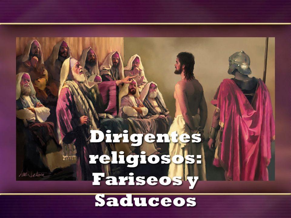 Dirigentes religiosos: Fariseos y Saduceos