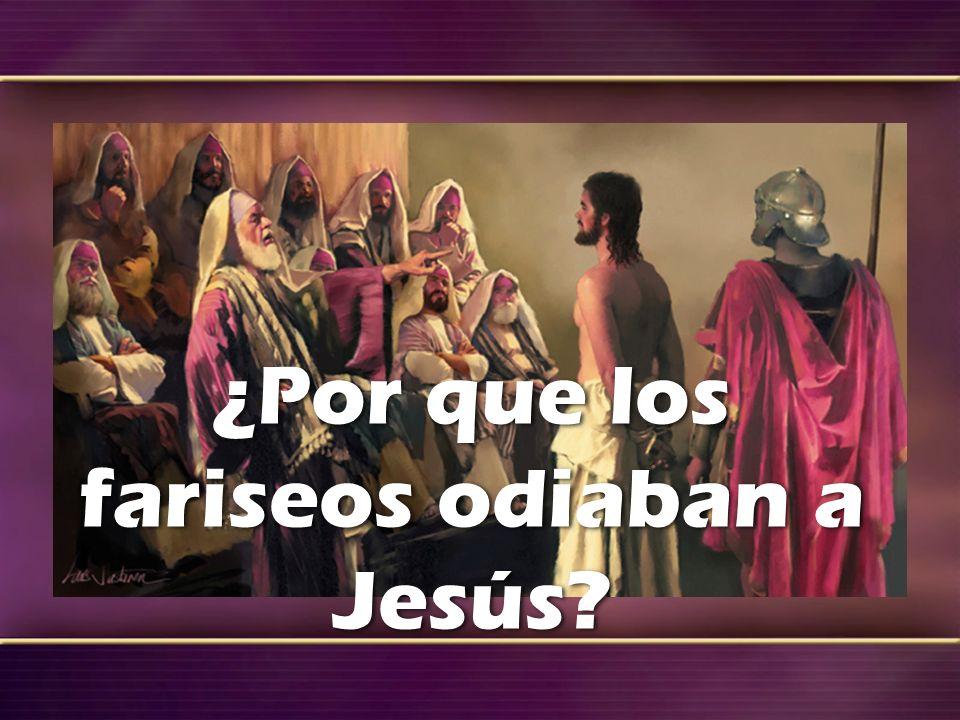 ¿Por que los fariseos odiaban a Jesús